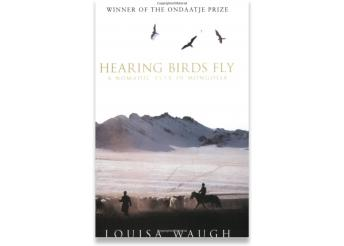 Books Hearing Birds Fly: A Nomadic Year in Mongolia
